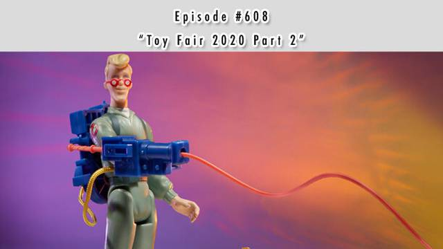 "#608 - ""Toy Fair 2020 Part 2"" - March 2, 2020"